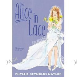 Alice in Lace, Alice by Phyllis Reynolds Naylor, 9781442428522.