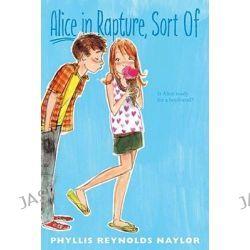 Alice in Rapture, Sort of, Alice by Phyllis Reynolds Naylor, 9781442423626.