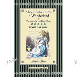 Alice In Wonderland, And What Alice Found There by Lewis Carroll, 9781904633327.