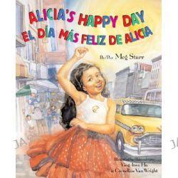 Alicia's Happy Day/El Dia Mas Feliz de Alicia by Meg Starr, 9781595721150.