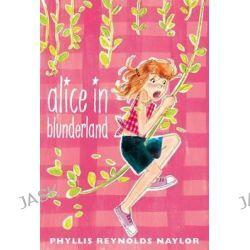 Alice in Blunderland, Alice (Paperback) by Phyllis Reynolds Naylor, 9781442446434.