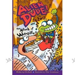 Alien Dude! and the Attack of Wormzilla!!, Alien Dude! by E K Smith, 9780988379206.