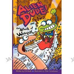 Alien Dude! and the Attack of Wormzilla!!, Alien Dude! by E K Smith, 9780988379206.