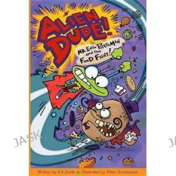 Alien Dude! Mr. Evil Potato Man and the Food Fight, Alien Dude! by E K Smith, 9780988379213.