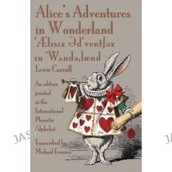 Alice's Adventures in Wonderland, An Edition Printed in the International Phonetic Alphabet by Lewis Carroll, 9781782010838.