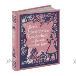 Alice's Adventures in Wonderland and Through the Looking-Glass, Barnes & Noble Leatherbound Children's Classics by Lewis Carroll, 9781435139756.