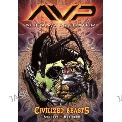 Aliens vs. Predator Volume 2 Civilized Beasts, Aliens Vs. Predator by Mike Kennedy, 9781593073428.