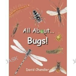 All About Bugs by David Chandler, 9781847730510.