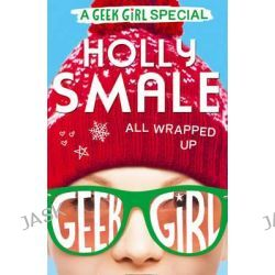 All Wrapped Up, Geek Girl Special by Holly Smale, 9780008163440.