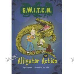 Alligator Action, S.W.I.T.C.H. by Ali Sparkes, 9781467721677.