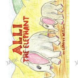 Alli the Elephant by Lanett M. Williams, 9781462896622.