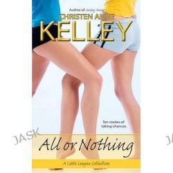 All or Nothing by Christen Anne Kelley, 9780692286029.