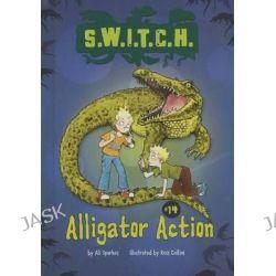Alligator Action, S.W.I.T.C.H. by Ali Sparkes, 9781467721172.