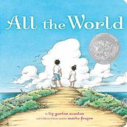 All the World, Classic Board Books by Liz Garton Scanlon, 9781481431217.