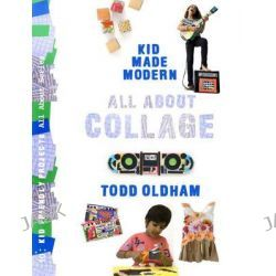 All About Collage, Kid Made Modern by Todd Oldham, 9781934429891.