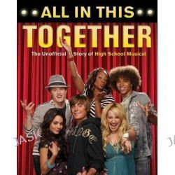 "All in This Together, The Unofficial Story of ""High School Musical"" by Edward Gross, 9781550227642."