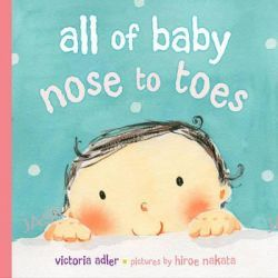 All of Baby, Nose to Toes by Victoria Adler, 9780803732179.