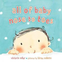 All of Baby, Nose to Toes by Victoria Adler, 9780803735316.