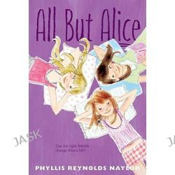 All But Alice, Alice by Phyllis Reynolds Naylor, 9781442427563.