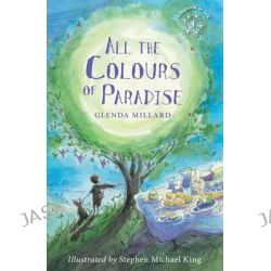 All the Colours of Paradise, Kingdom of Silk by Glenda Millard, 9781907912306.