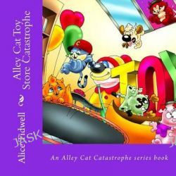 Alley Cat Toy Store Catastrophe by Mrs Alice E Albrecht, 9781499603262.