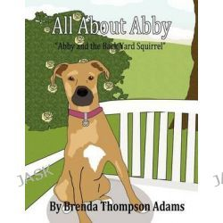 All about Abby, Abby and the Back Yard Squirrel by Brenda Thompson Adams, 9781448958757.
