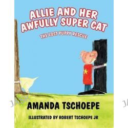 Allie and Her Awfully Super Cat by Amanda Tschoepe, 9781634484596.