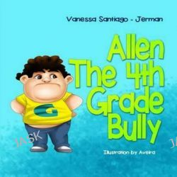 Allen the 4th Grade Bully by Vanessa Santiago Jerman, 9781515371670.