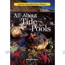 All about Tide Pools, National Geographic Science Chapters by Monica Halpern, 9781426301841.