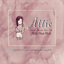 Allie and the Monster Who Said Blah Blah Blah by Rory Litwin, 9781936117581.