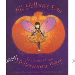 All Hallows Eve, The Story of the Halloween Fairy by Lisa Sferlazza Johnson, 9780977309610.