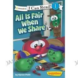 All is Fair When We Share / Veggietales / I Can Read!, I Can Read! / Big Idea Books / Veggietales by Karen Poth, 9780310741695.