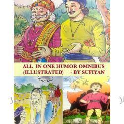 All in One Humor Omnibus (Illustrated), Tales of Birbal, Tenali Rama, Mulla Nasruddin, Maryada Raman & Paramananda by Sufiyan, 9781514236215.