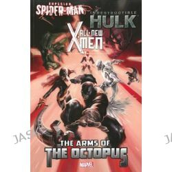 All-New X-Men/Indestructible Hulk/Superior Spider-Man, The Arms of the Octopus by Michael Costa, 9780785184386.