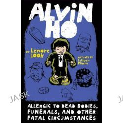 Allergic to Dead Bodies, Funerals, and Other Fatal Circumstances, Alvin Ho (Paperback) by Lenore Look, 9780307976956.