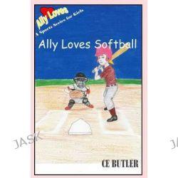 Ally Loves Softball by Ce Butler, 9781512347838.