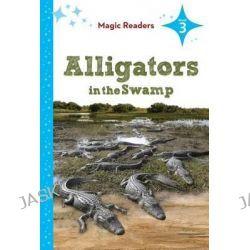 Alligators in the Swamp, Magic Readers: Level 3 by Bridget O'Brien, 9781624020568.