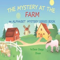 Alphabet Mystery Series, Mystery at the Farm by Dace Daiga, 9780615964591.