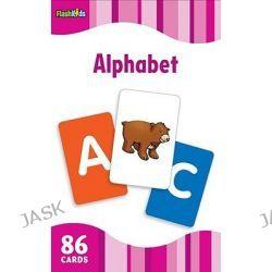 Alphabet, Flash Kids Flash Cards by Flash Kids Editors, 9781411434912.