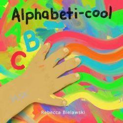 Alphabeti-Cool, Painted ABCs by Rebecca Bielawski, 9781482554991.