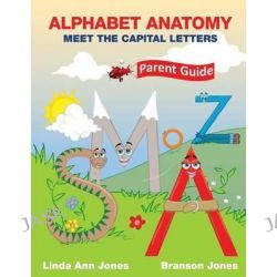 Alphabet Anatomy, Parent Guide - Meet the Capital Letters by Linda Ann Jones, 9780990795223.