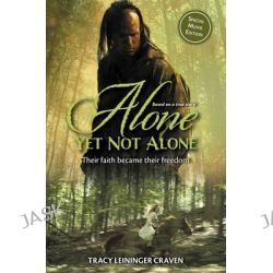 Alone Yet Not Alone, Their Faith Became Their Freedom by Tracy Leininger Craven, 9780310730538.