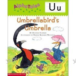 Alphatales (Letter U: Umbrella Bird's Umbrella), A Series of 26 Irresistible Animal Storybooks That Build Phonemic Awareness & Teach Each Letter of the Alphabet by Heather Feldman, 9780439