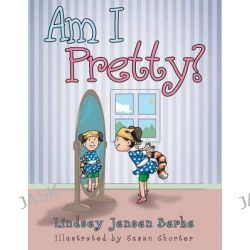 Am I Pretty? by Lindsey Jensen Berke, 9781480801080.