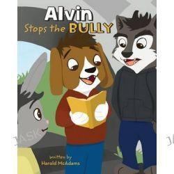 Alvin Stops the Bully by Harold McAdams, 9780996461542.
