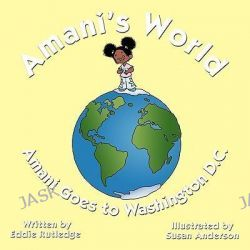 Amani's World, Amani Goes to Washington D.C. by Eddie Rutledge, 9781449020958.