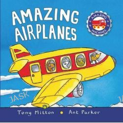 Amazing Airplanes, Amazing Machines by Tony Mitton, 9780753454039.