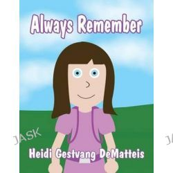 Always Remember by Heidi Gestvang Dematteis, 9781462692057.