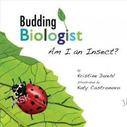 Am I an Insect?, Budding Biologist by Kristine Duehl, 9780985548100.
