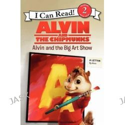 Alvin and the Chipmunks, Alvin and the Big Art Show by Jodi Huelin, 9780062252258.